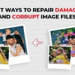 Best Ways to Repair Damaged and Corrupt Image Files