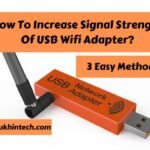 How To Increase Signal Strength Of USB Wifi Adapter?