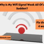 Why Is My Wifi Signal Weak All Of A Sudden?